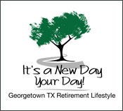 It's a New Day, Your Day! Georgetown TX Retirement Lifestyle